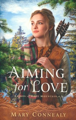 Aiming for Love #1  -     By: Mary Connealy