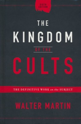 The Kingdom of the Cult, 6th edition: The Definitive Work on the Subject  -     By: Walter Martin
