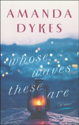 Whose Waves These Are  -     By: Amanda Dykes