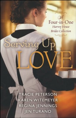Serving Up Love 4-in-1: A Harvey House Brides Collection  -     By: Tracie Peterson, Karen Witemeyer, Regina Jennings, Jen Turano