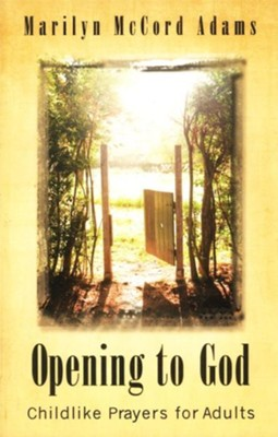 Opening to God: Childlike Prayers for Adults  -     By: Marilyn McCord Adams