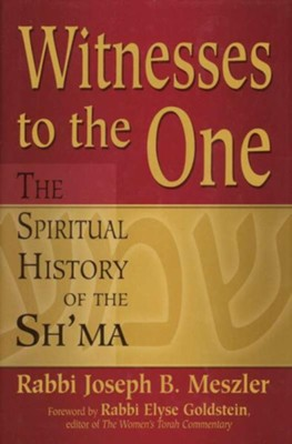 Witness to the One: The Spiritual History of the Sh'ma   -     By: Joseph B. Meszler