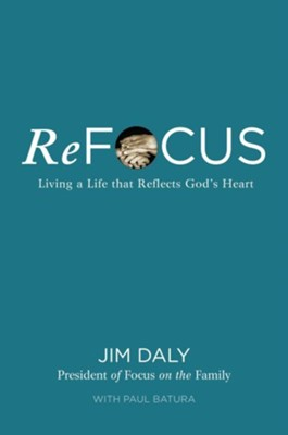 ReFocus: Living a Life that Reflects God's Heart - eBook  -     By: Jim Daly