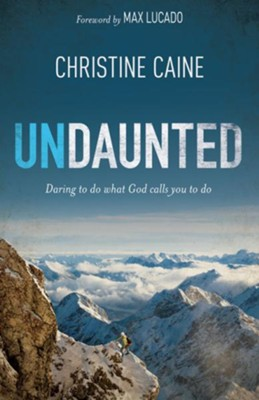 Undaunted: Daring to Do What God Calls You to Do - eBook  -     By: Christine Caine