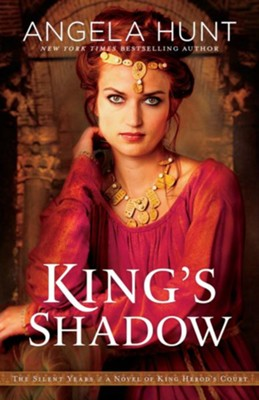 King's Shadow: A Novel of King Herod's Court  -     By: Angela Hunt