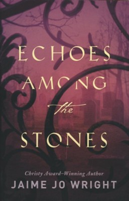 Echoes Among the Stones  -     By: Jaime Jo Wright