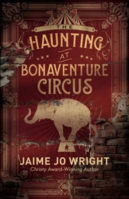 The Haunting at Bonaventure Circus  -     By: Jaime Jo Wright