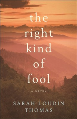 The Right Kind of Fool  -     By: Sarah Loudin Thomas