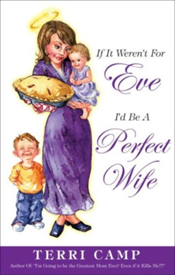 If It Weren't for Eve, I'd be a Perfect Wife - eBook  -     By: Terri Camp