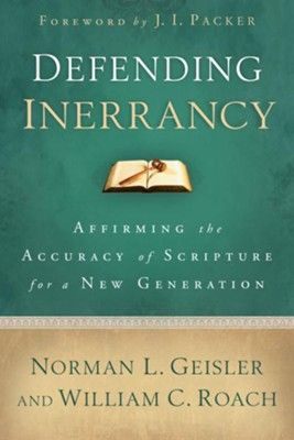 Defending Inerrancy: Affirming the Accuracy of Scripture for a New Generation - eBook  -     By: Norman L. Geisler, William C. Roach