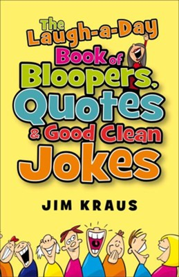 Laugh-a-Day Book of Bloopers, Quotes & Good Clean Jokes, The - eBook  -     By: Jim Kraus