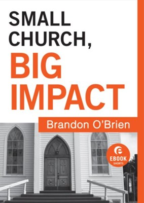 Small Church, Big Impact (Ebook Short) - eBook  -     By: Brandon J. O'Brien