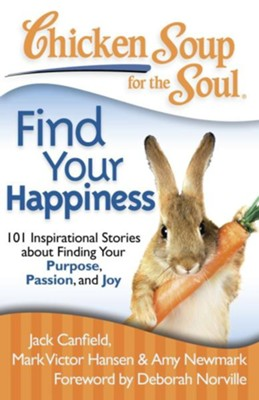 Chicken Soup for the Soul: Find Your Happiness: 101 Stories about Finding Your Purpose, Passion, and Joy - eBook  -     By: Jack Canfield, Mark Victor Hansen, Amy Newmark