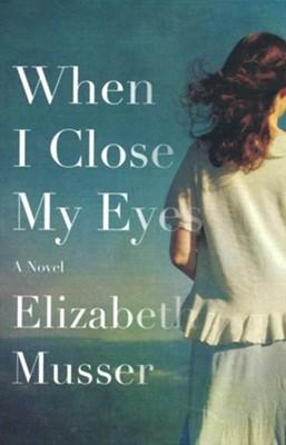 When I Close My Eyes  -     By: Elizabeth Musser