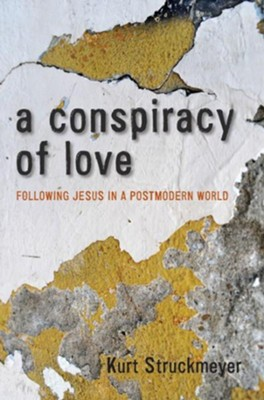 A Conspiracy of Love: Following Jesus in a Postmodern World  -     By: Kurt Struckmeyer