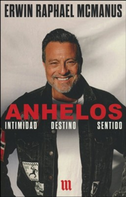Anhelos: Intimidad. Destino. Sentido  (Soul Cravings: An Exploration of the Human Spirit)  -     By: Erwin Raphael McManus