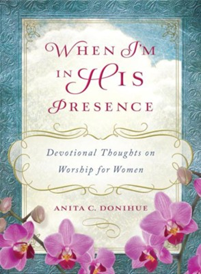 When I'm in His Presence: Devotional Thoughts on Worship for Women - eBook  -     By: Anita Donihue