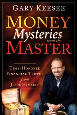 Money Mysteries from the Master: Time-Honored Financial Truths from Jesus Himself - eBook  -     By: Gary Keesee