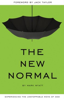 The New Normal: Experiencing the Unstoppable Move of God - eBook  -     By: Mark Wyatt, Jack Taylor