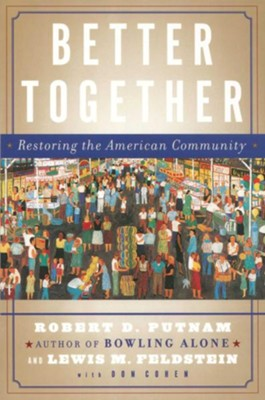 Better Together: Restoring the American Community   -     By: Robert D. Putnam, Lewis M. Feldstein