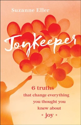 JoyKeeper: 6 Truths That Change Everything You Thought You Knew About Joy  -     By: Suzanne Eller