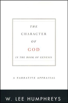 The Character of God in the Book of Genesis: A Narrative Appraisal  -     By: W. Lee Humphreys