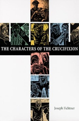 The Characters of the Crucifixion   -     By: Joseph Fichtner     Illustrated By: Mary Charles McGough