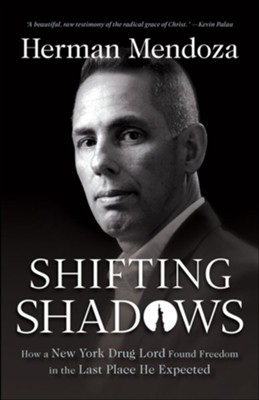 Shifting Shadows: How a New York Drug Lord Found Freedom in the Last Place He Expected  -     By: Herman Mendoza