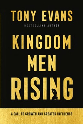Kingdom Men Rising: A Call to Growth and Greater Influence  -     By: Tony Evans