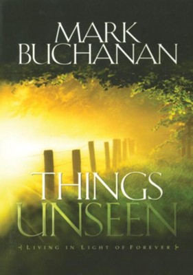 Things Unseen: Living with Eternity in Your Heart - eBook  -     By: Mark Buchanan