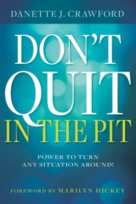 Don't Quit In The Pit - eBook  -     By: Danette Crawford