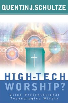 High-Tech Worship?: Using Presentational Technologies Wisely - eBook  -     By: Quentin J. Schultze