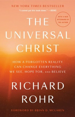 The Universal Christ: How a Forgotten Reality Can Change Everything We See, Hope For, and Believe  -     By: Richard Rohr