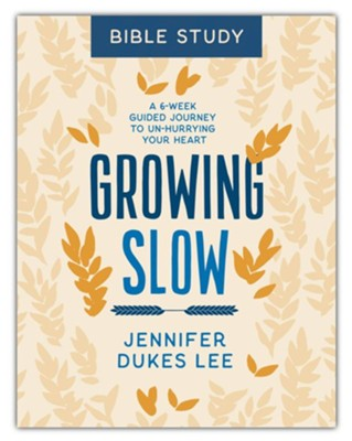 Growing Slow Bible Study: A 6-Week Guided Journey to Un-Hurrying Your Heart  -     By: Jennifer Dukes Lee