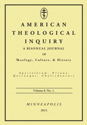 American Theological Inquiry, Volume Eight, Issue One  -     By: Gannon Murphy(ED.)