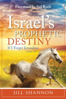 Israel's Prophetic Destiny: If I Forget Jerusalem (Psalm 137) - eBook  -     By: Jill Shannon, Sid Roth
