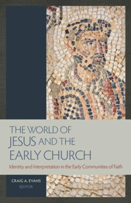 The World of Jesus and the Early Church: Identity and Interpretation in Early Communities of Faith - eBook  -     Edited By: Craig A. Evans     By: Edited by Craig A. Evans