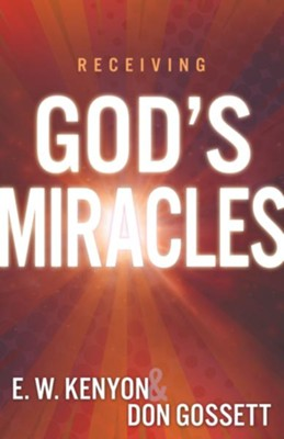 Keys To Receiving God's Miracles - eBook  -     By: E.W. Kenyon, Don Gossett