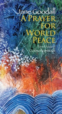 A Prayer for World Peace  -     By: Jane Goodall     Illustrated By: Feeroozeh Golmohammadi