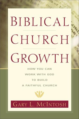 Biblical Church Growth: How You Can Work with God to Build a Faithful Church - eBook  -     By: Gary L. McIntosh