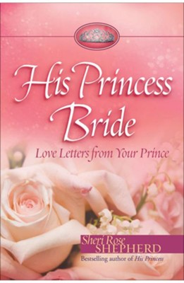 His Princess Bride: Love Letters from Your Prince - eBook  -     By: Sheri Rose Shepherd