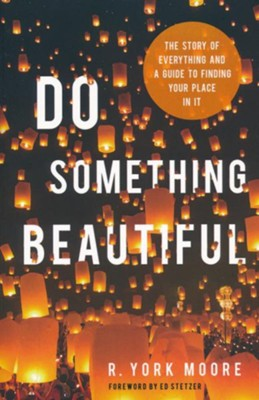 Do Something Beautiful: The Story of Everything and a Guide to Finding Your Place In It  -     By: York Moore