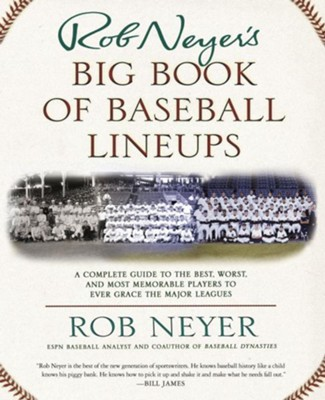 Rob Neyer's Big Book of Baseball Lineups: A Complete Guide to the Best, Worst, and Most Memorable Players       -     By: Rob Neyer