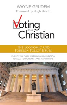 Voting as a Christian: The Economic and Foreign Policy Issues - eBook  -     By: Wayne Grudem