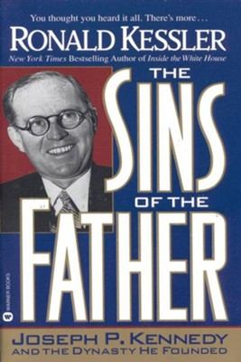 The Sins of the Father: Joseph P. Kennedy and the Dynasty He Founded - eBook  -     By: Ronald Kessler