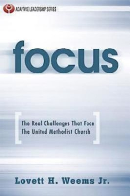 Focus: The Real Challenges That Face The United Methodist Church - eBook  -     By: Lovett H. Weems Jr.
