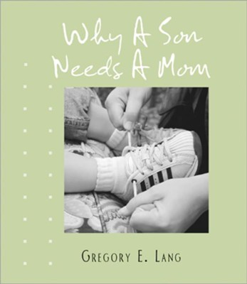 Why a Son Needs a Mom  -     By: Gregory Lang