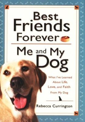 Best Friends Forever: Me and My Dog: What I've Learned About Life, Love, and Faith From My Dog - eBook  -     By: Rebecca Currington