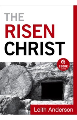 Risen Christ (Ebook Short), The - eBook  -     By: Leith Anderson