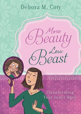 More Beauty, Less Beast: Transforming Your Inner Ogre - eBook  -     By: Debora Coty